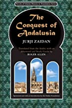The Conquest of Andalusia: A historical novel describing the history of Spain and its circumstances before the Muslim conquest, the conquest itself ... (Novels of Islamic History in Translation)