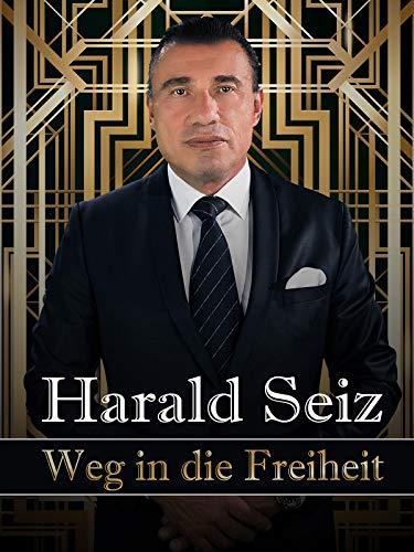 Harald Seiz - Weg in die Freiheit