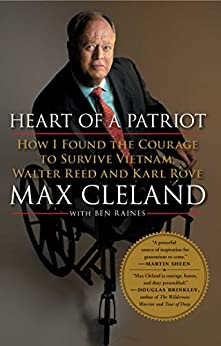 Heart of a Patriot: How I Found the Courage to Survive Vietnam, Walter Reed and Karl Rove by [Max Cleland]