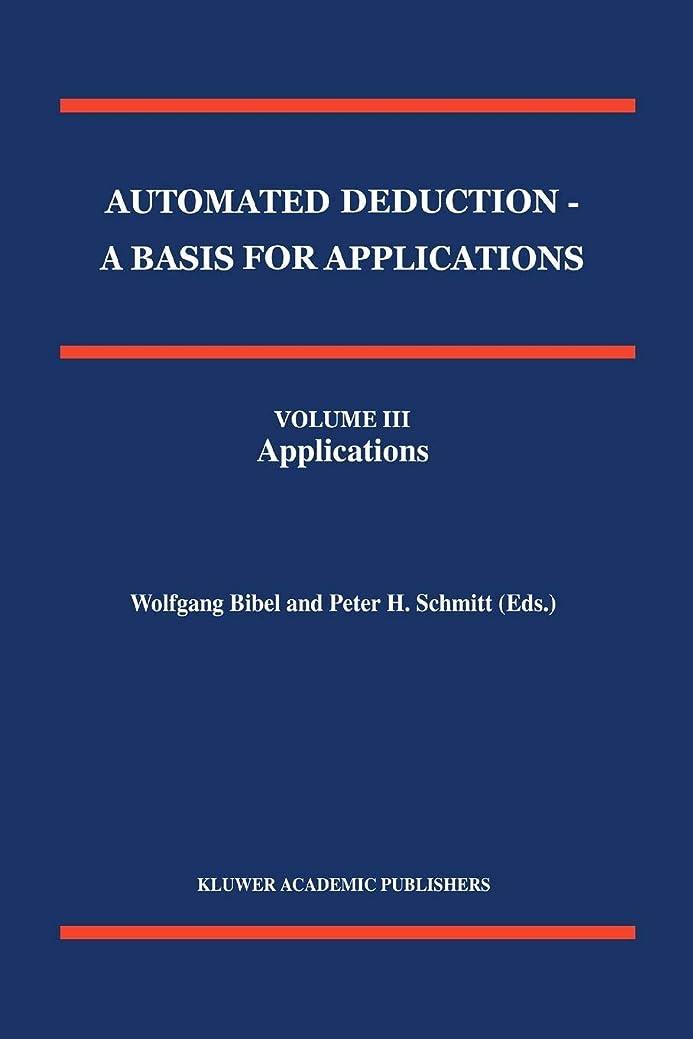 る部干渉Automated Deduction - A Basis for Applications Volume I Foundations - Calculi and Methods Volume II Systems and Implementation Techniques Volume III Applications (Applied Logic Series)