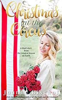 Christmas at the Circus: A short story from The Greatest Season on Earth by [Joanne Bischof]