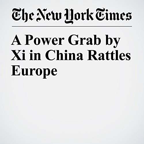 A Power Grab by Xi in China Rattles Europe copertina