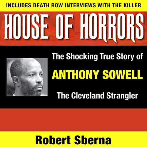 House of Horrors: The Shocking True Story of Anthony Sowell, the Cleveland Strangler audiobook cover art