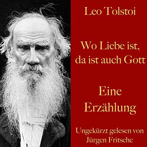 Wo Liebe ist, da ist auch Gott     Eine Erzählung              Autor:                                                                                                                                 Leo Tolstoi                               Sprecher:                                                                                                                                 Jürgen Fritsche                      Spieldauer: 35 Min.     8 Bewertungen     Gesamt 4,9