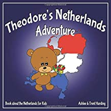 Theodore's Netherlands Adventure: Books about the Netherlands for Kids (Theodore's Adventures)