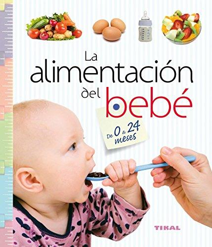 Alimentación del bebé de 0 a 24 meses, La (Embarazo y primeros años)