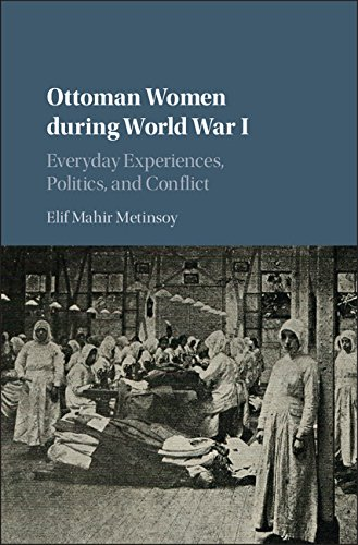 Ottoman Women during World War I: Everyday Experiences, Politics, and Conflict