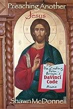 Preaching Another Jesus: Decoding Dan Brown's DaVinci Code Hoax