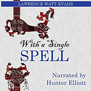 With a Single Spell                   By:                                                                                                                                 Lawrence Watt-Evans                               Narrated by:                                                                                                                                 Hunter Elliott                      Length: 9 hrs and 20 mins     22 ratings     Overall 4.5