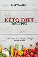 Keto Diet Recipes: Healthy Eating with Low Carb to Lose Weight and Stay in Shape