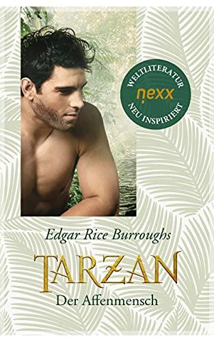 Tarzan, der Affenmensch: Roman. nexx – WELTLITERATUR NEU INSPIRIERT (Tarzan - die Legende lebt 1)
