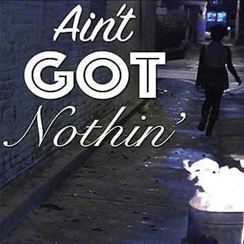 Ain't Got Nothin'