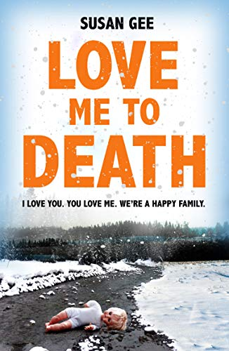 Love Me to Death: A spine-chilling psychological thriller with a startling twist