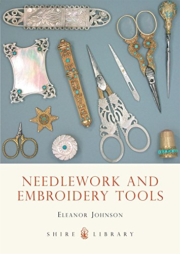 Needlework and Embroidery Tools (Shire Library)