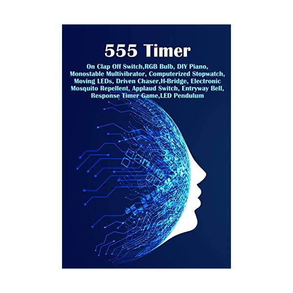 555 Timer – Modern Technology: RGB Bulb, DIY Piano, Multivibrator, Computerized Stopwatch, Moving LEDs, Driven Chaser, H-Bridge,Mosquito Repellent, Applaud Switch, Entryway Bell, Response Timer Game