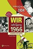 Aufgewachsen in der DDR - Wir vom Jahrgang 1966 - Kindheit und Jugend