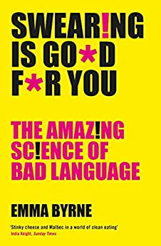 Swearing Is Good For You: The Amazing Science of Bad Language by [Emma Byrne]