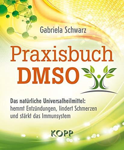 Praxisbuch DMSO: Das natürliche Universalheilmittel: hemmt Entzündungen, lindert Schmerzen und stärkt das Immunsystem
