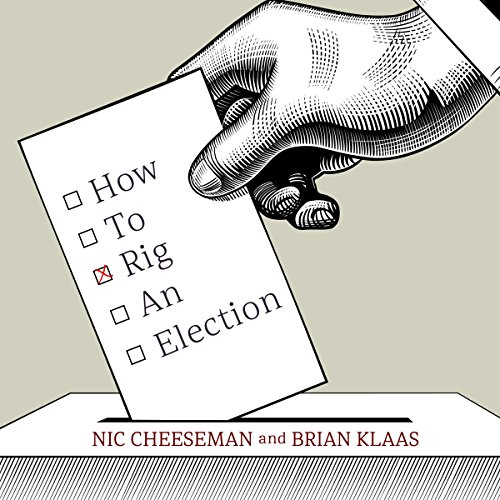 How to Rig an Election                   By:                                                                                                                                 Nic Cheeseman,                                                                                        Brian Klaas                               Narrated by:                                                                                                                                 Matthew Josdal                      Length: 9 hrs and 27 mins     6 ratings     Overall 3.8