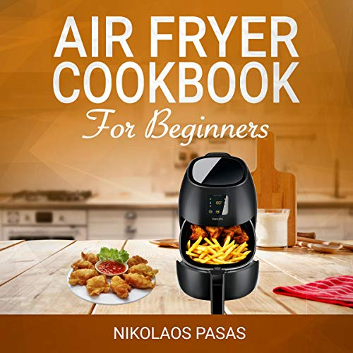 Air Fryer Cookbook for Beginners: 300 Healthy & Delicious Recipes Selected by the Chef audiobook cover art
