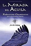 La Mirada del Águila: Reflexiones Chamánicas para la Nueva Tierra