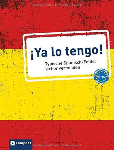 ¡Ya lo tengo!: Typische Spanisch-Fehler sicher vermeiden A2-B2 (Typische Fehler)