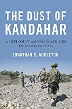 The Dust of Kandahar: A Diplomat Among Warriors in Afghanistan