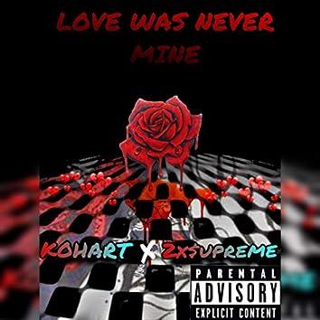 Love Was Never Mine