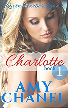 Charlotte, Book 1: Raven Harbor Lane by [Amy Chanel]