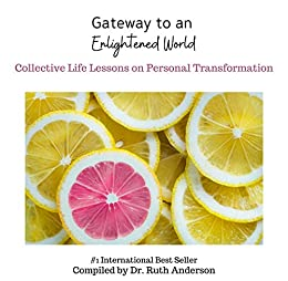 Gateway to an Enlightened World: Collective Life Lessons on Personal Transformation by [Dr. Ruth Anderson]