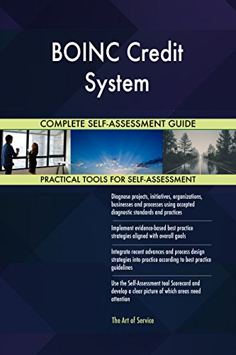 BOINC Credit System All-Inclusive Self-Assessment - More than 680 Success Criteria, Instant Visual Insights, Comprehensive Spreadsheet Dashboard, Auto-Prioritized for Quick Results