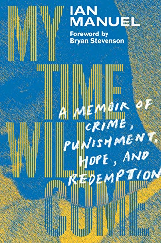 Compare Textbook Prices for My Time Will Come: A Memoir of Crime, Punishment, Hope, and Redemption  ISBN 9781524748524 by Manuel, Ian,Stevenson, Bryan