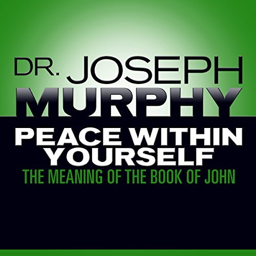 Peace Within Yourself     The Meaning of the Book of John              By:                                                                                                                                 Dr. Joseph Murphy                               Narrated by:                                                                                                                                 Sean Pratt                      Length: 6 hrs and 37 mins     1 rating     Overall 5.0