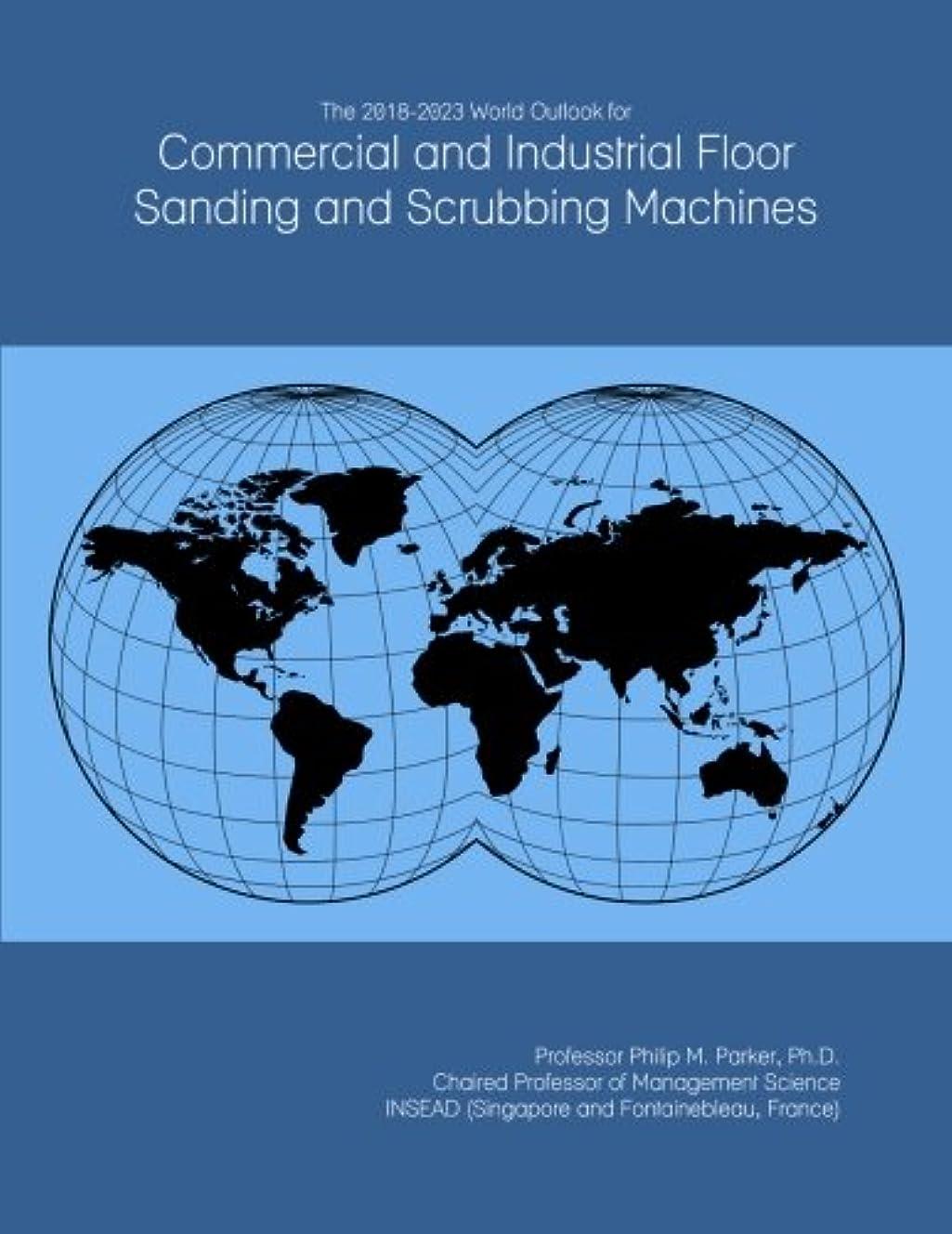 十分デザートマラソンThe 2018-2023 World Outlook for Commercial and Industrial Floor Sanding and Scrubbing Machines
