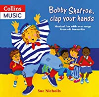 Songbooks - Bobby Shaftoe Clap Your Hands: Musical Fun with New Songs from Old Favorites (Musical Fun with New Songs from Old Favourites)