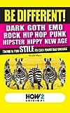 BE DIFFERENT! Dark, Goth, Emo, Rock, Punk, Hip Hop, Hipster, Hippy, New Age: Trova il tuo Stile ed esci fuori dal gregge (HOW2 Edizioni Vol. 28) (Italian Edition)