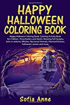 Happy Hallowen Coloring Book: Coloring Activity Book for Children, Preschoolers and Adults: Relaxing Fall Designs, Jack-o-Lanterns, Witches, Nocturnal ... Haunted Houses, Halloween sweets and more