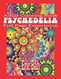 Psychedelia: Adult Mindfulness Coloring Book with Full Page Patterns for Relaxation, Meditation and Stress Relief – Keep Calm and Express Your Creativity: 2 (Full Page Experience)