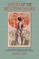Sirens of the Western Shore: The Westernesque Femme Fatale, Translation, and Vernacular Style in Modern Japanese Literature