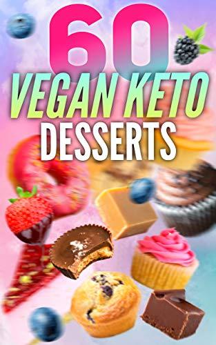 Vegan Keto Dessert Cookbook - Indulging on a plant-based ketogenic diet : guilt free low carb recipes