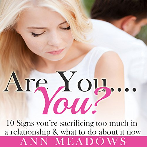 Are You... You? 10 Signs You're Sacrificing Too Much in a Relationship & What to Do About it Now cover art