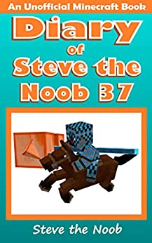 Diary of Steve the Noob 37 (An Unofficial Minecraft Book) (Diary of Steve the Noob Collection) by [Steve the Noob]