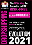 Dropshipping EVOLUTION 2021: The Ultimate & NEW $100,000+ e-Commerce Business Model Without Expensive Shopify or eBay Fees. Learn How To Make Money Online ... - Forget About Shopify! (English Edition)