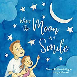 When The Moon Is A Smile by [Teena Raffa-Mulligan, Amy Caloutti]