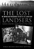 The Lost Landsers: The Unpublished Photographic History of the German Army: Sand, Snow and Mud, 1941-1942