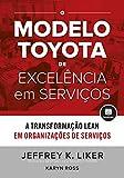 O Modelo Toyota de Excelência em Serviços: A Transformação Lean em Organizações de Serviço (Portuguese Edition)