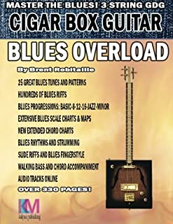Cigar Box Guitar - Blues Overload: Complete Blues Method for 3 String Cigar Box Guitar