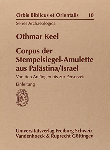 Corpus der Stempelsiegel-Amulette aus Palästina/Israel: Corpus der Stempelsiegel- Amulette aus Palästina / Israel. Einleitung. Von den Anfängen bis ... et Orientalis, Series Archaeologica, Band 10)