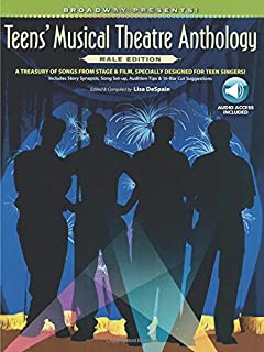 Broadway Presents! Teens' Musical Theatre Anthology: Male Edition: A Treasury of Songs from Stage & Film, Specially Designed for Teen Singers!