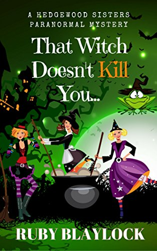 That Witch Doesn't Kill You (Hedgewood Sisters Paranormal Mystery Book 1)